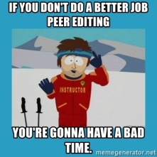 if-you-dont-do-a-better-job-peer-editing-youre-gonna-have-a-bad-time
